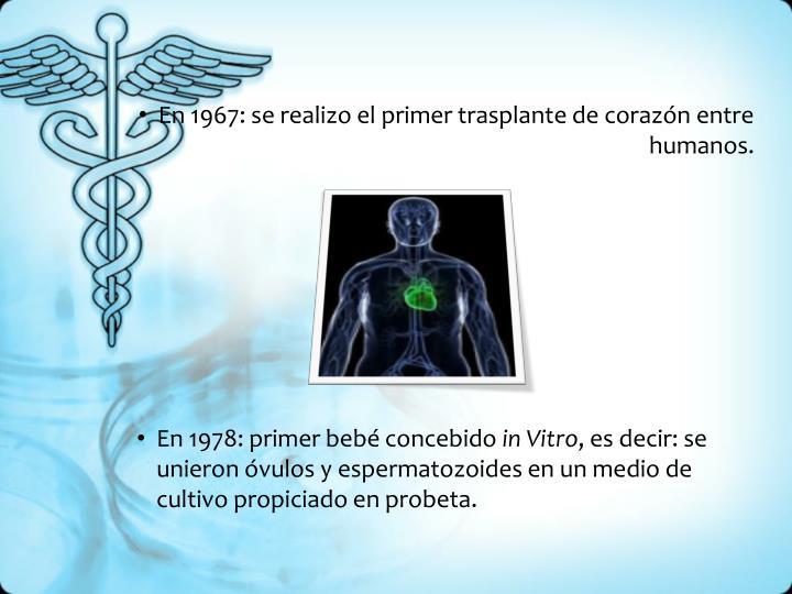 En 1967: se realizo el primer trasplante de corazón entre humanos.