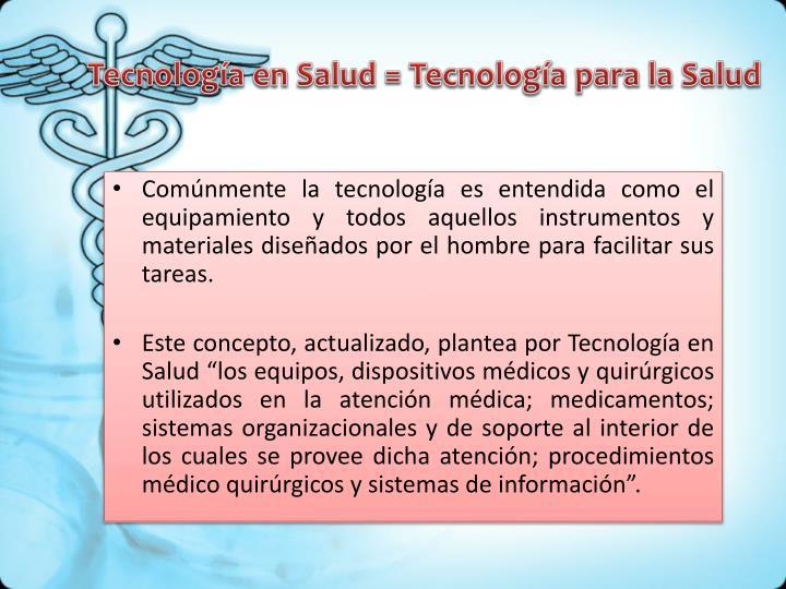 Tecnología en Salud = Tecnología para la Salud