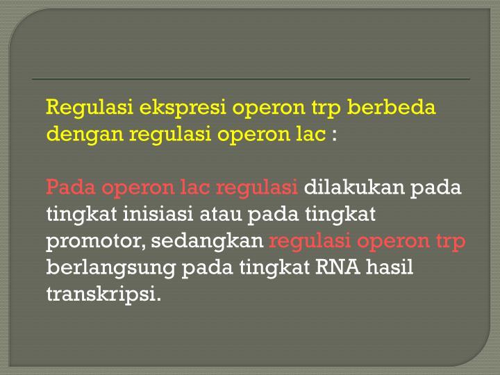 Regulasi ekspresi operon trp berbeda dengan regulasi operon lac
