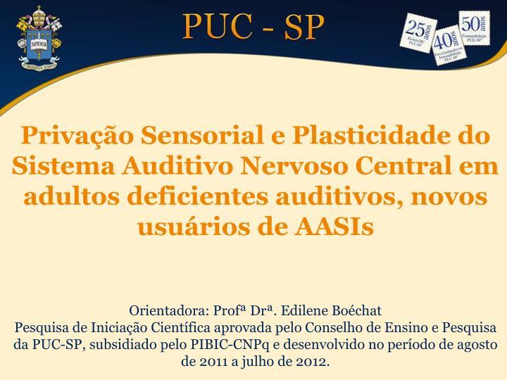 Privação Sensorial e Plasticidade do Sistema Auditivo Nervoso Central em adultos deficientes auditivos, novos usuários de AASIs