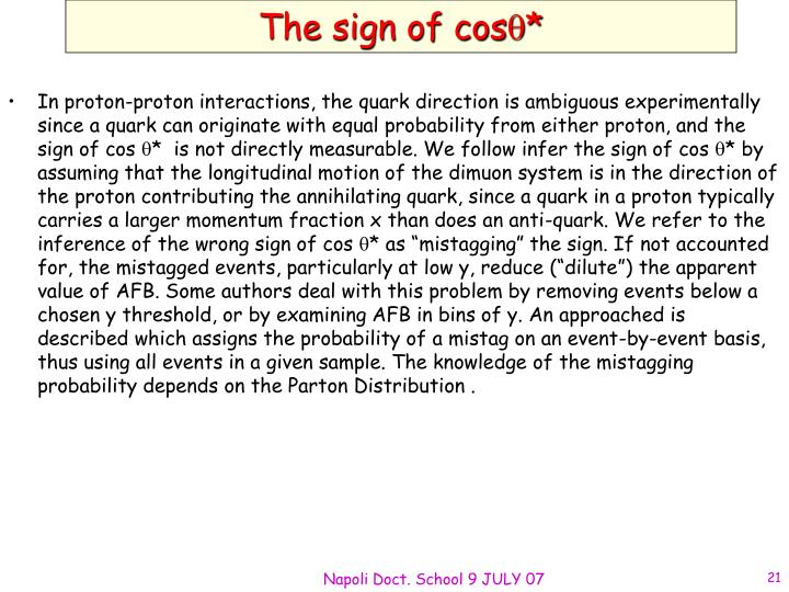 In proton-proton interactions, the quark direction is ambiguous experimentally since a quark can originate with equal probability from either proton, and the sign of cos