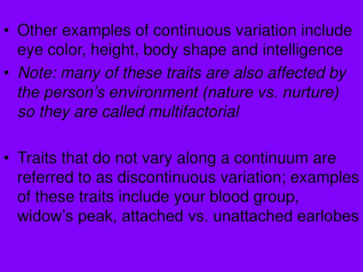 Other examples of continuous variation include eye color, height, body shape and intelligence