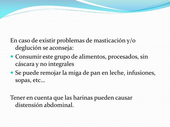 En caso de existir problemas de masticación y/o deglución se aconseja: