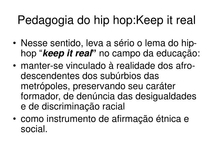 Pedagogia do hip hop keep it real