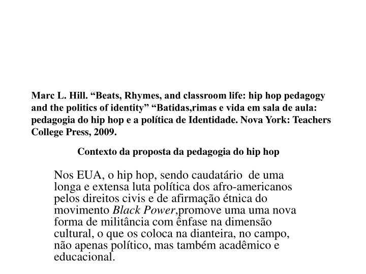 "Marc L. Hill. ""Beats, Rhymes, and classroom life: hip hop pedagogy and the politics of identity""..."