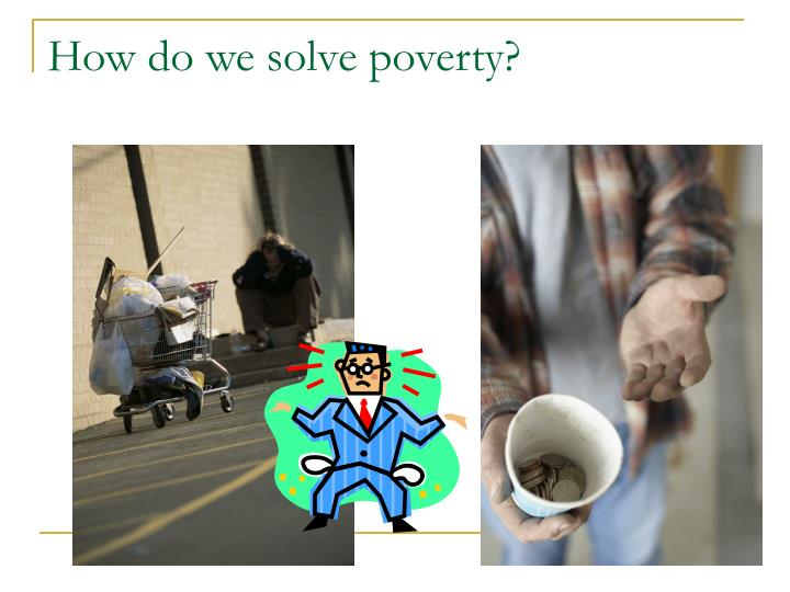 How do we solve poverty?