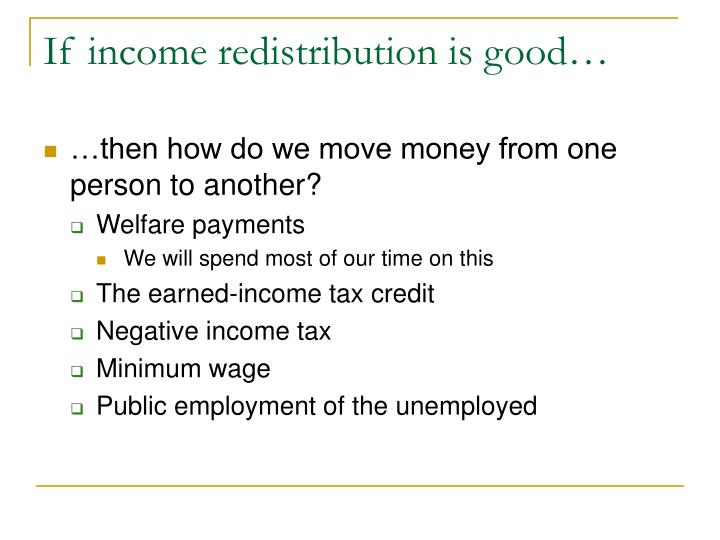 If income redistribution is good…