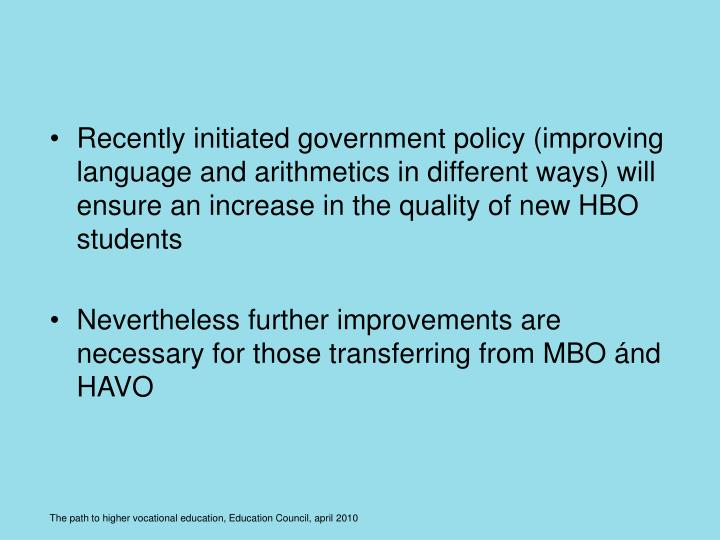 Recently initiated government policy (improving language and arithmetics in different ways) will ensure an increase in the quality of new HBO students