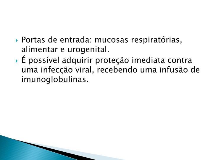 Portas de entrada: mucosas respiratórias, alimentar e urogenital.