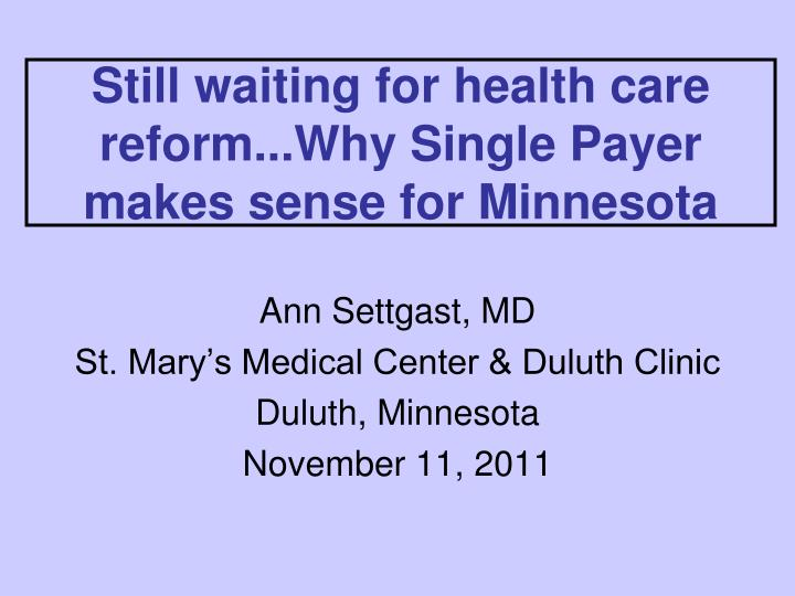 Still waiting for health care reform why single payer makes sense for minnesota