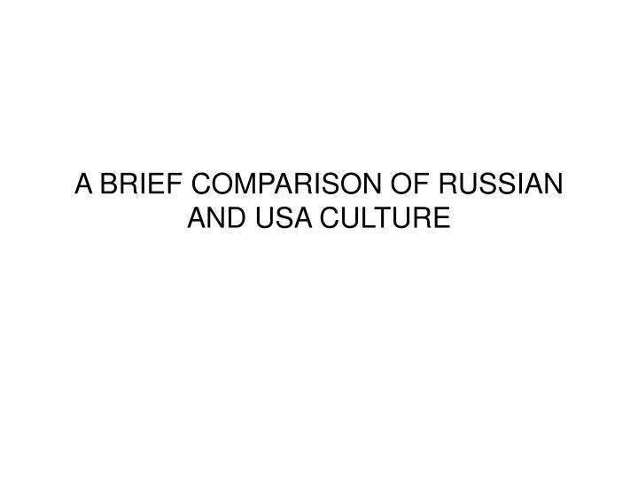 A BRIEF COMPARISON OF RUSSIAN AND USA CULTURE