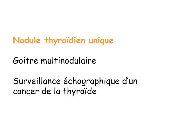 Nodule thyro dien unique goitre multinodulaire surveillance chographique d un cancer de la thyro de1
