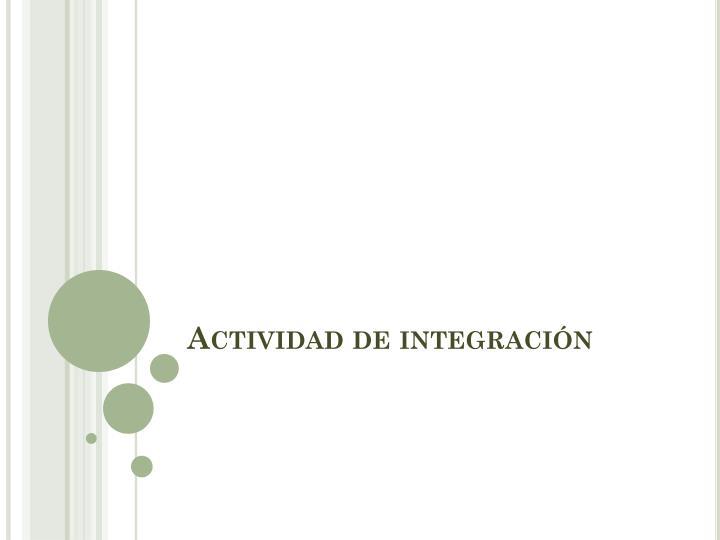 actividad de integraci n