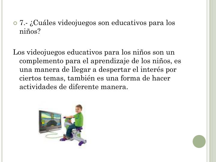 7.- ¿Cuáles videojuegos son educativos para los niños?