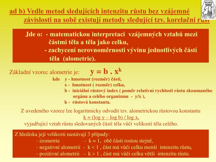 ad b) Vedle metod sledujcch intenzitu rstu bez vzjemn