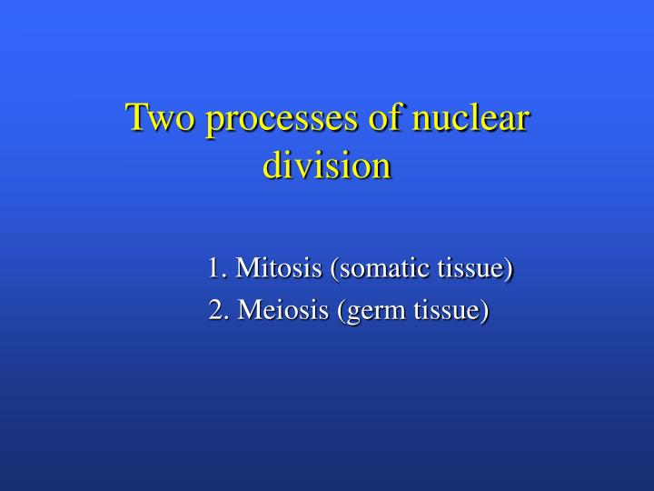 Two processes of nuclear division