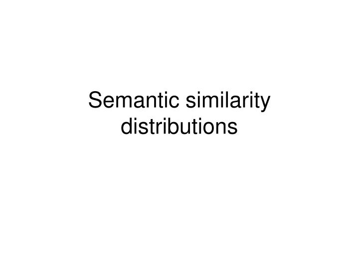 Semantic similarity distributions