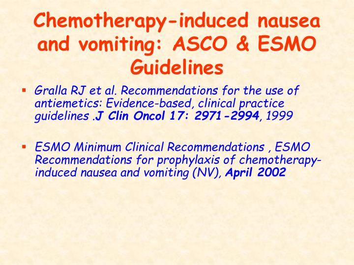 Chemotherapy-induced nausea and vomiting: ASCO & ESMO Guidelines