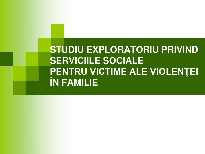 STUDIU EXPLORATORIU PRIVIND SERVICIILE SOCIALE