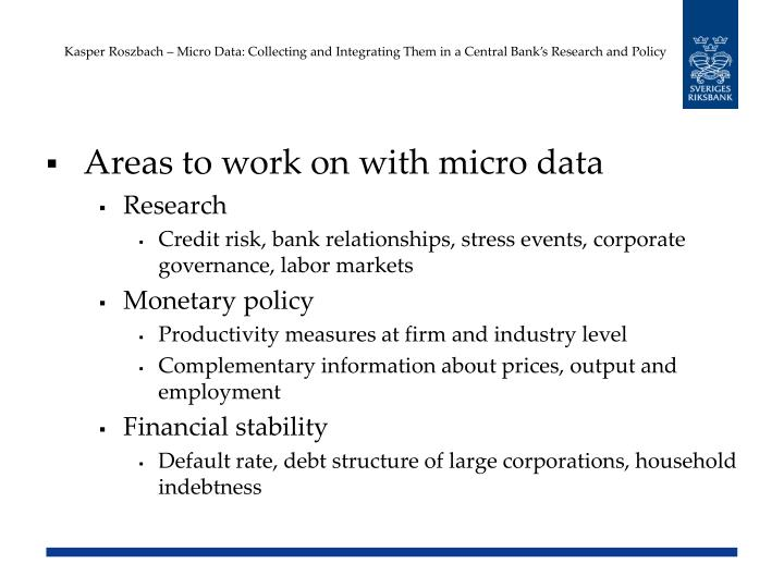 Kasper roszbach micro data collecting and integrating them in a central bank s research and policy1