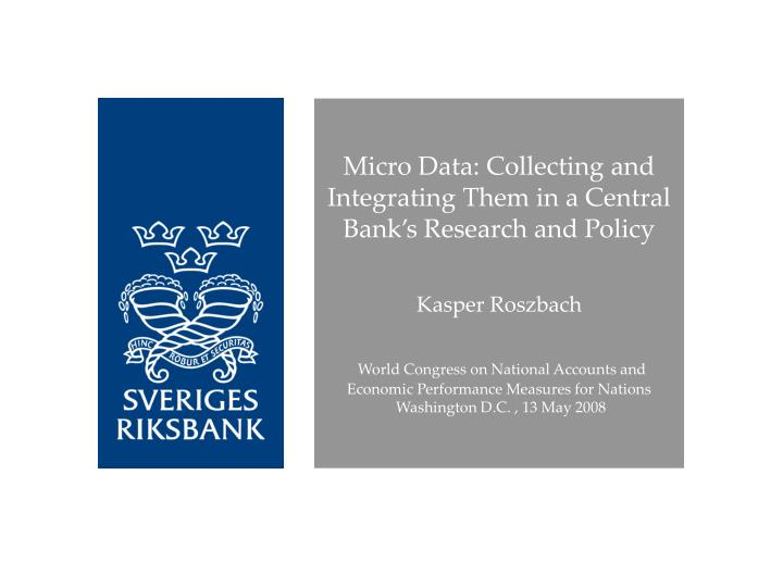 Micro Data: Collecting and Integrating Them in a Central Bank's Research and Policy