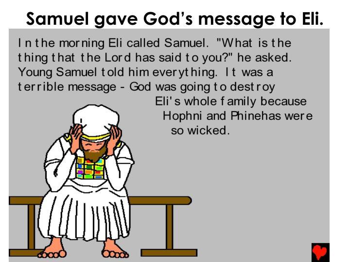 Samuel gave God's message to Eli.