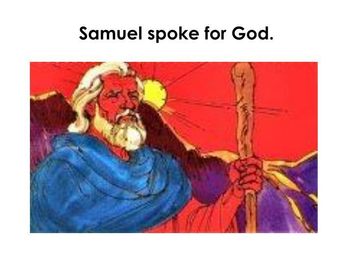 Samuel spoke for God.