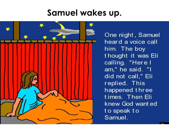 Samuel wakes up.