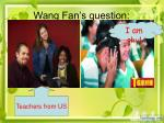 wang fan s question