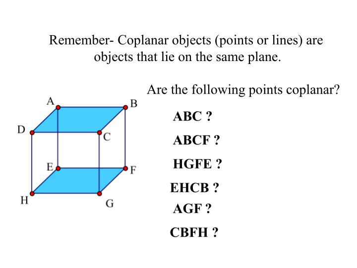 Remember- Coplanar objects (points or lines) are
