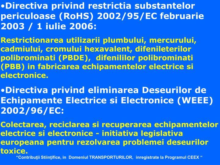 Directiva privind restrictia substantelor periculoase (RoHS) 2002/95/EC februarie 2003 / 1 iulie 2006: