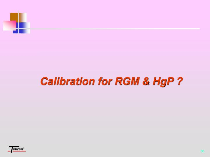 Calibration for RGM & HgP ?