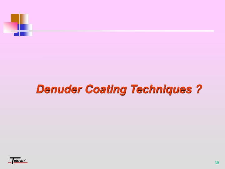 Denuder Coating Techniques ?