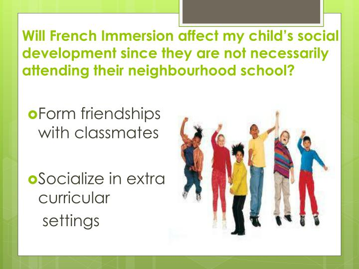 Will French Immersion affect my child's social development since they are not necessarily attending their