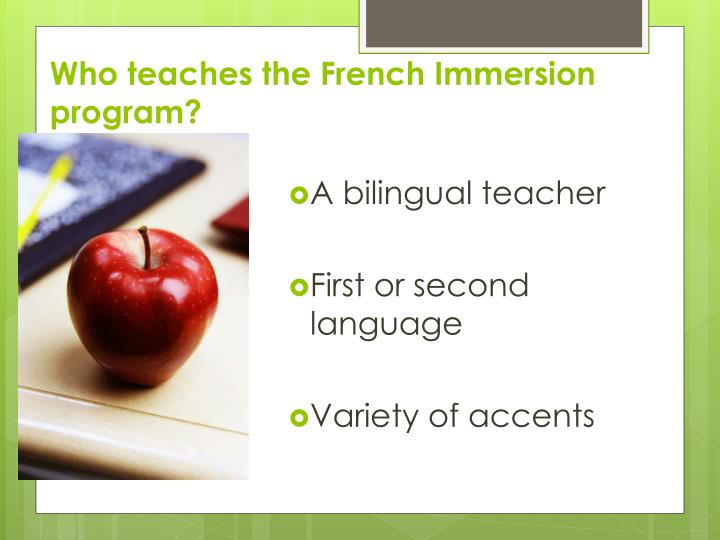 Who teaches the French Immersion program?