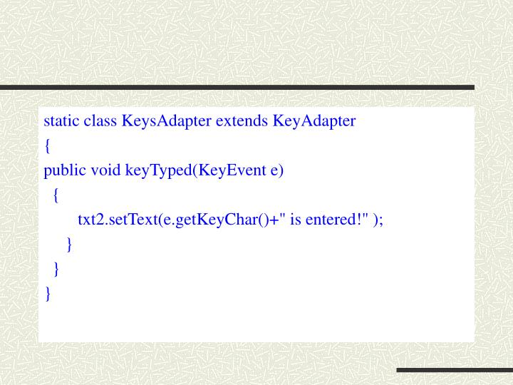 static class KeysAdapter extends KeyAdapter