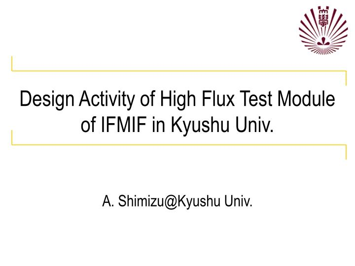 Design activity of high flux test module of ifmif in kyushu univ