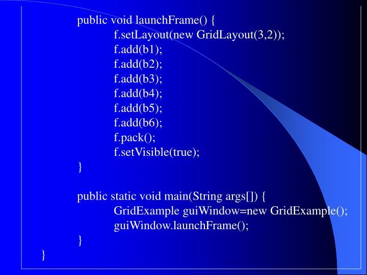 public void launchFrame() {