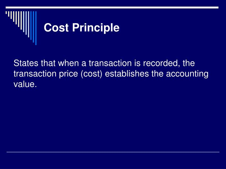 States that when a transaction is recorded, the transaction price (cost) establishes the accounting value.