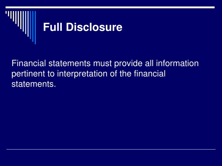 Financial statements must provide all information pertinent to interpretation of the financial statements.