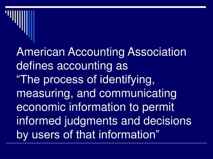 American Accounting Association defines accounting as