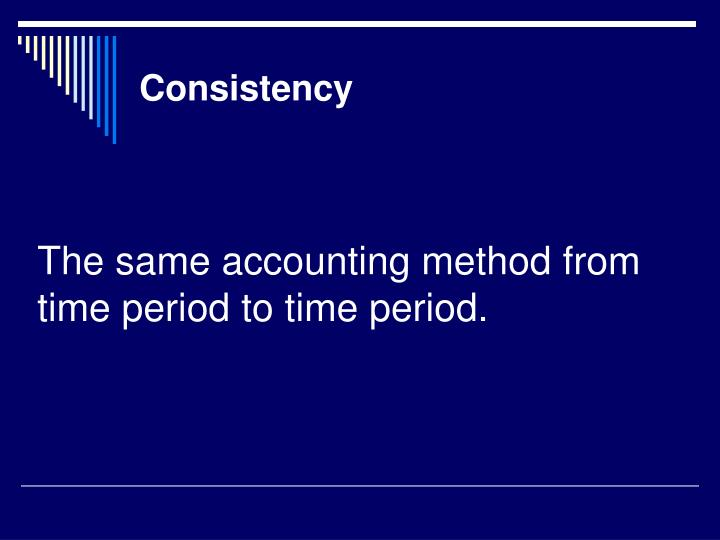The same accounting method from time period to time period.