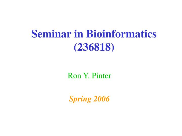 Seminar in Bioinformatics (236818)