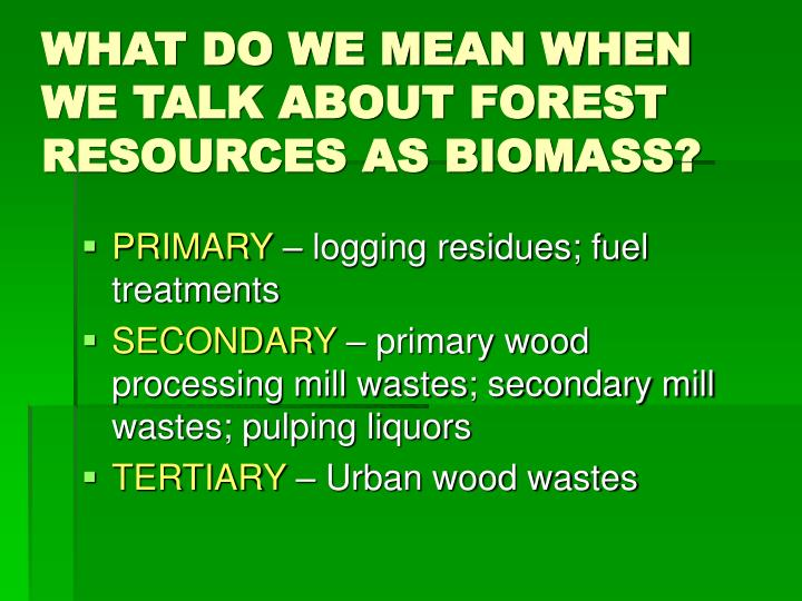 WHAT DO WE MEAN WHEN WE TALK ABOUT FOREST RESOURCES AS BIOMASS?