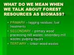 what do we mean when we talk about forest resources as biomass