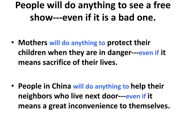 People will do anything to see a free show---even if it is a bad one.