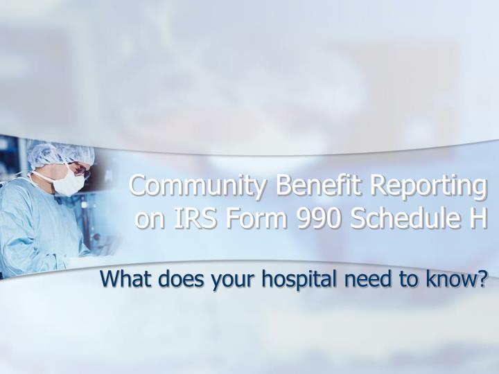 Community benefit reporting on irs form 990 schedule h