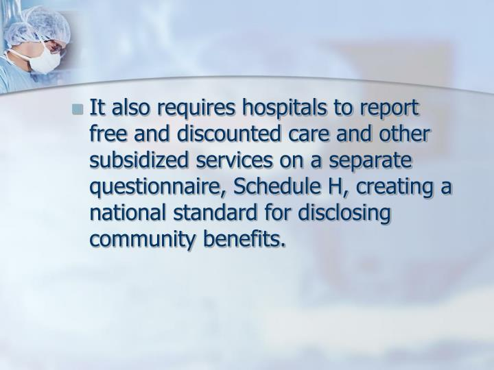 It also requires hospitals to report free and discounted care and other subsidized services on a sep...