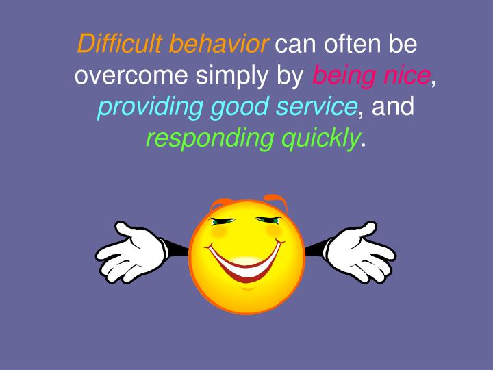 Difficult behavior