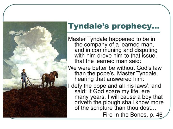Tyndale's prophecy…